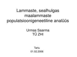 Lammaste, sealhulgas maalammaste populatsioonigeneetiline anal��s Urmas Saarma T� ZHI