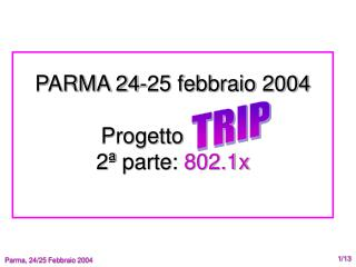 PARMA 24-25 febbraio 2004 Progetto  TRIP 2 ª  parte:  802.1x