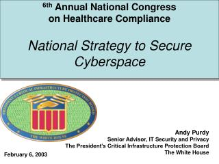 6th  Annual National Congress  on Healthcare Compliance National Strategy to Secure Cyberspace