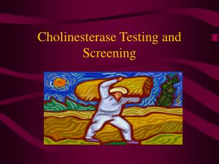 Cholinesterase Testing and Screening