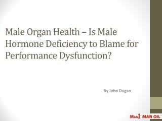 Male Organ Health – Is Male Hormone Deficiency to Blame