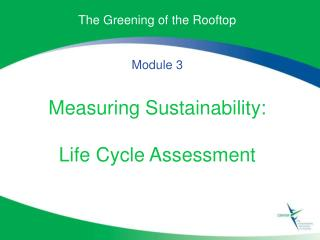 The Greening of the Rooftop Module 3 Measuring Sustainability: Life Cycle Assessment