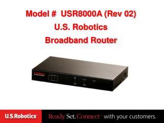 Model #  USR8000A (Rev 02) U.S. Robotics Broadband Router