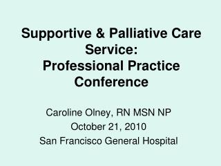 Supportive & Palliative Care Service:  Professional Practice Conference