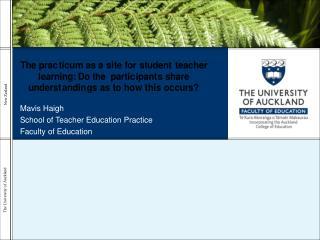 Mavis Haigh School of Teacher Education Practice Faculty of Education