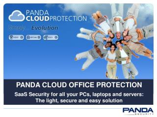 PANDA CLOUD OFFICE PROTECTION SaaS Security for all your PCs, laptops and servers: