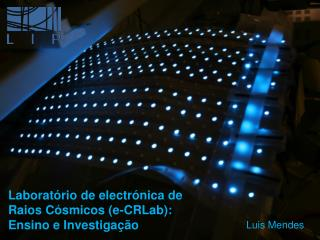Laboratório  de  electrónica  de  Raios Cósmicos  ( e-CRLab ):  Ensino  e  Investigação