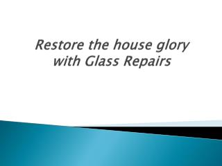 Restore the house glory with glass repairs