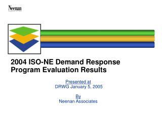 2004 ISO-NE Demand Response Program Evaluation Results