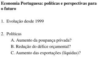 Economia Portuguesa: políticas e perspectivas para o futuro Evolução desde 1999 Políticas