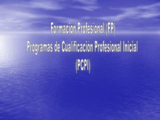 Formaci�n Profesional (FP) Programas de Cualificaci�n Profesional Inicial  (PCPI)