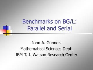 Benchmarks on BG/L:  Parallel and Serial