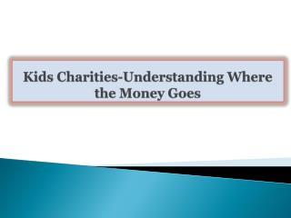 Kids Charities-Understanding Where the Money Goes