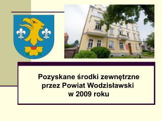 Pozyskane środki zewnętrzne przez Powiat Wodzisławski  w 2009 roku