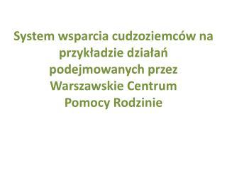 Warszawskie Centrum Pomocy Rodzinie jest jednostką organizacyjną