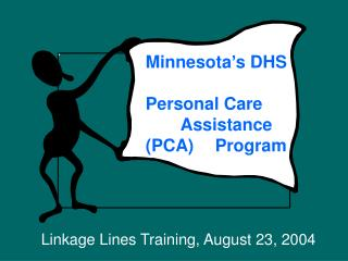 Minnesota's DHS 	 Personal Care 	Assistance (PCA) 	Program