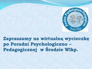 Zapraszamy na wirtualną wycieczkę po Poradni Psychologiczno – Pedagogicznej  w Środzie Wlkp.
