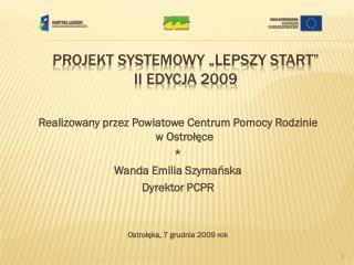 Projekt Systemowy �lepszy Start�  II edycja 2009