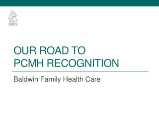 OUR ROAD TO  PCMH RECOGNITION