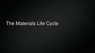 The Materials Life Cycle
