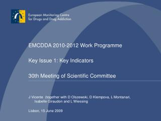 EMCDDA 2010-2012 Work Programme  Key Issue 1: Key Indicators  30th Meeting of Scientific Committee