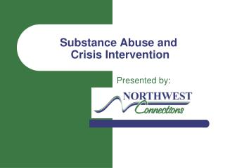 Substance Abuse and  Crisis Intervention