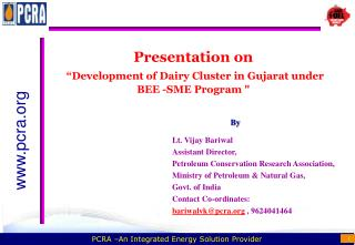 Presentation on �Development of Dairy Cluster in Gujarat under BEE -SME Program
