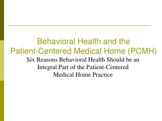 Behavioral Health and the  Patient-Centered Medical Home (PCMH)