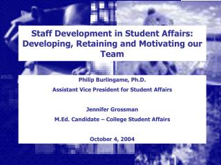 Staff Development in Student Affairs: Developing, Retaining and Motivating our Team