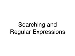 Searching and Regular Expressions