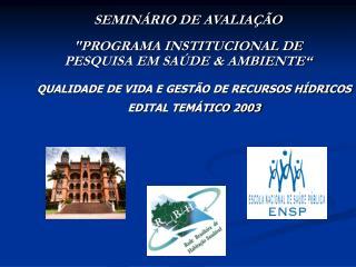 """SEMINÁRIO DE AVALIAÇÃO  """"PROGRAMA INSTITUCIONAL DE PESQUISA EM SAÚDE & AMBIENTE"""""""
