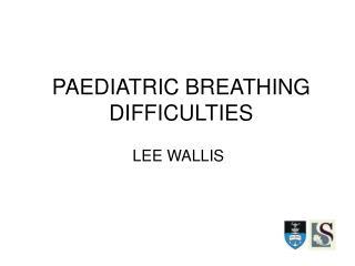 PAEDIATRIC BREATHING DIFFICULTIES
