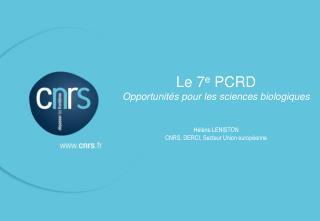 Le 7 e  PCRD  Opportunités pour les sciences biologiques Hélène LENISTON