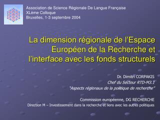 Dr. Dimitri CORPAKIS Chef du Secteur RTD-M3.1  �Aspects r�gionaux de la politique de recherche�