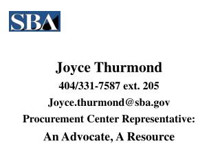 Joyce Thurmond 404/331-7587 ext. 205 Joyce.thurmond@sba Procurement Center Representative: