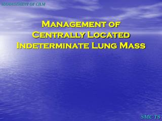 Management of  Centrally Located Indeterminate Lung Mass