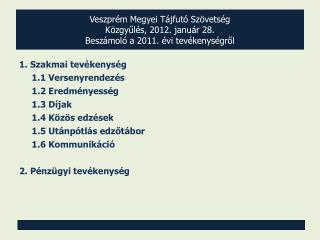 Veszprém Megyei Tájfutó Szövetség Közgyűlés, 2012. január 28. Beszámoló a 2011. évi tevékenységről