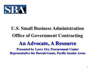 U.S. Small Business Administration Office of Government Contracting An Advocate, A Resource