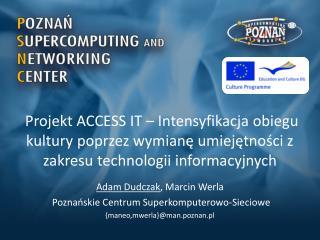 Adam Dudczak , Marcin Werla  Poznańskie Centrum Superkomputerowo-Sieciowe