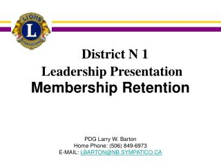 Membership Retention PDG Larry W. Barton Home Phone: (506) 849-6973
