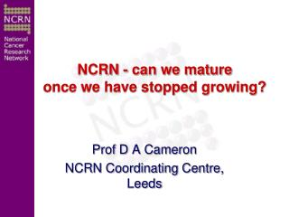 Prof D A Cameron NCRN Coordinating Centre, Leeds