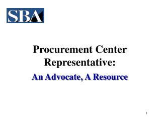 Procurement Center Representative:  An Advocate, A Resource
