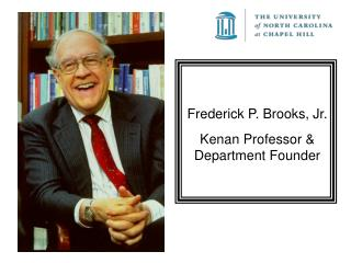 Frederick P. Brooks, Jr. Kenan Professor & Department Founder