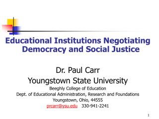 Educational Institutions Negotiating Democracy and Social Justice  Dr. Paul Carr Youngstown State University Beeghly Col