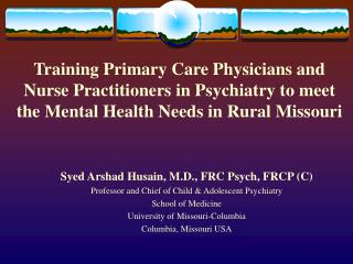 Syed Arshad Husain, M.D., FRC Psych, FRCP (C) Professor and Chief of Child & Adolescent Psychiatry