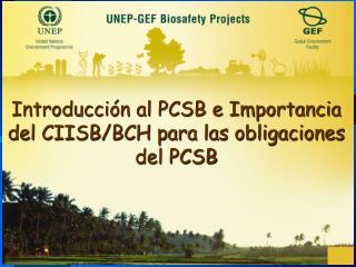 Introducción al PCSB e Importancia del CIISB/BCH para las obligaciones del PCSB