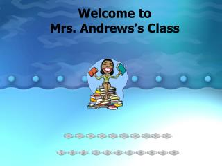 Welcome to Mrs. Andrews's Class