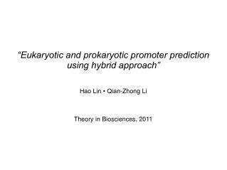 """Eukaryotic and prokaryotic promoter prediction using hybrid approach"" Hao Lin • Qian-Zhong Li"
