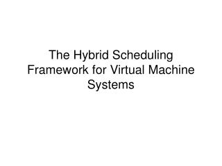 The Hybrid Scheduling Framework for Virtual Machine Systems