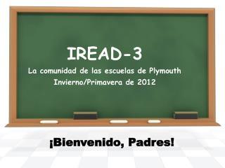 IREAD-3 La comunidad de las escuelas de Plymouth Invierno/Primavera de 2012
